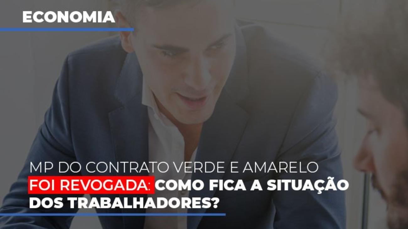 Mp Do Contrato Verde E Amarelo Foi Revogada Como Fica A Situacao Dos Trabalhadores - Notícias e Artigos Contábeis