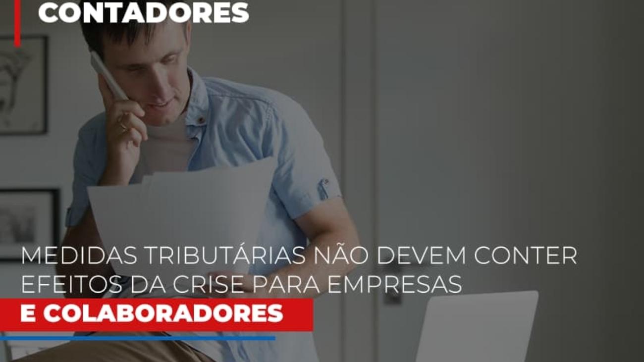 Medidas Tributarias Nao Devem Conter Efeitos Da Crise Para Empresas E Colaboradores - Notícias e Artigos Contábeis