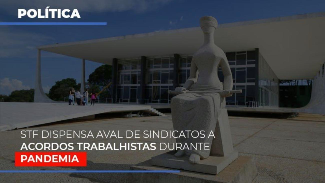 Stf Dispensa Aval De Sindicatos A Acordos Trabalhistas Durante Pandemia - Notícias e Artigos Contábeis