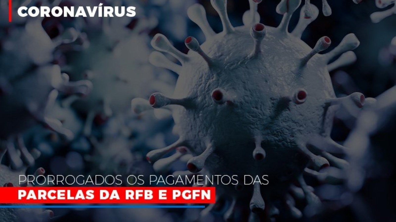 Coronavirus Prorrogados Os Pagamentos Das Parcelas Da Rfb E Pgfn - Notícias e Artigos Contábeis