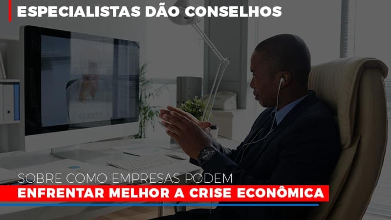 Especialistas Dao Conselhos Sobre Como Empresas Podem Enfrentar Melhor A Crise Economica - Notícias e Artigos Contábeis