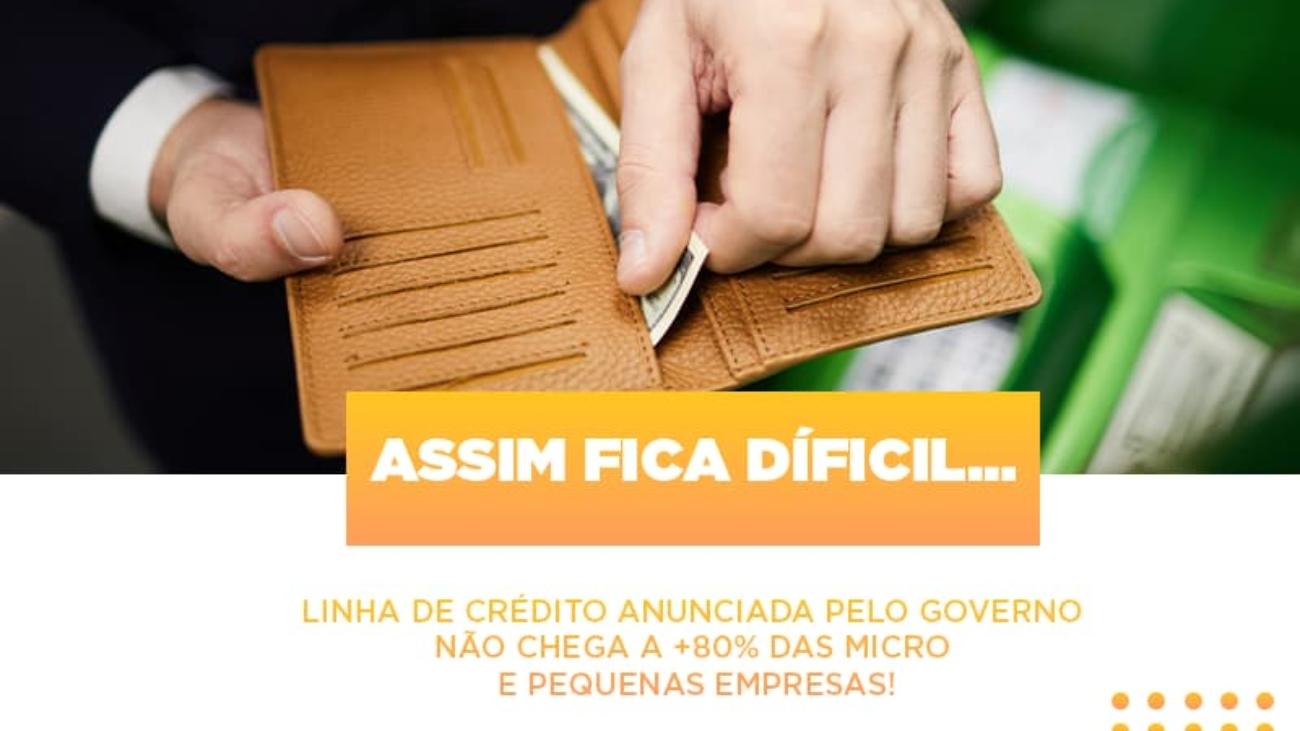 Assim Fica Dificil Linha De Credito Anunciada Pelo Governo Nao Chega A 80 Das Micro E Pequenas Empresas - Notícias e Artigos Contábeis