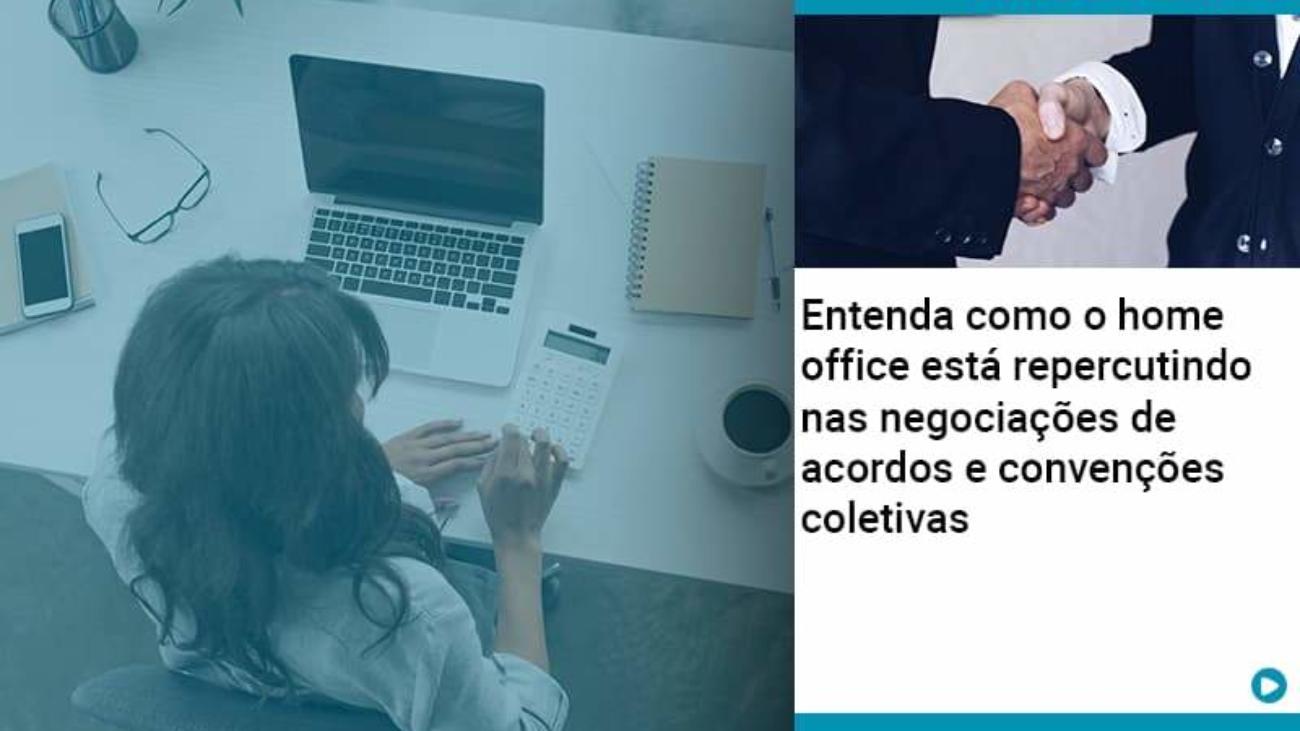 Entenda Como O Home Office Está Repercutindo Nas Negociações De Acordos E Convenções Coletivas - Acredit