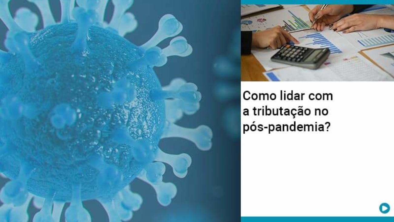 Como Lidar Com A Tributacao No Pos Pandemia - Acredit
