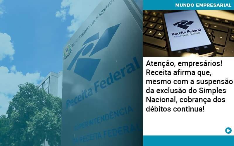 Atencao Empresarios Receita Afirma Que Mesmo Com A Suspensao Da Exclusao Do Simples Nacional Cobranca Dos Debitos Continua - Acredit