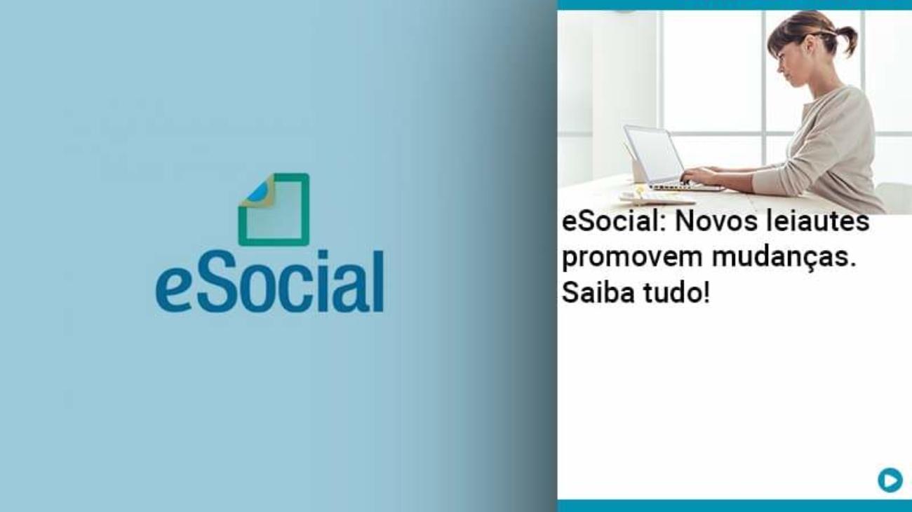 E Social Novos Leiautes Promovem Mudancas Saiba Tudo - Acredit
