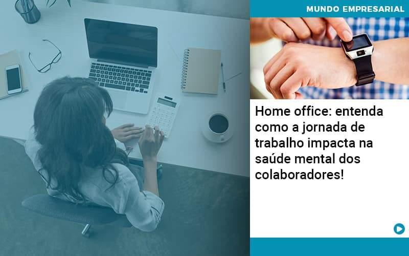 Home Office Entenda Como A Jornada De Trabalho Impacta Na Saude Mental Dos Colaboradores - Acredit