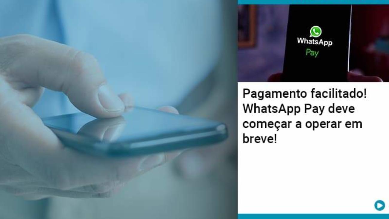 Pagamento Facilitado Whatsapp Pay Deve Comecar A Operar Em Breve - Acredit
