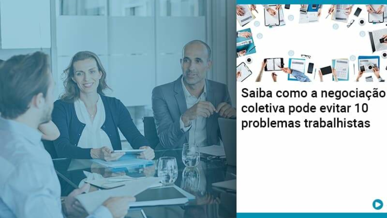Saiba Como A Negociacao Coletiva Pode Evitar 10 Problemas Trabalhista - Acredit