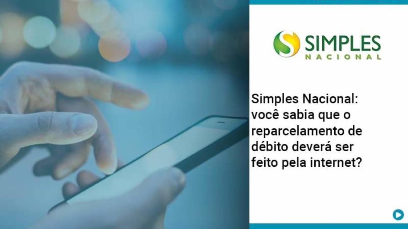Simples Nacional Voce Sabia Que O Reparcelamento De Debito Devera Ser Feito Pela Internet - Acredit