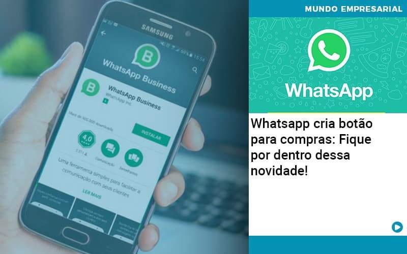 Whatsapp Cria Botao Para Compras Fique Por Dentro Dessa Novidade - Acredit