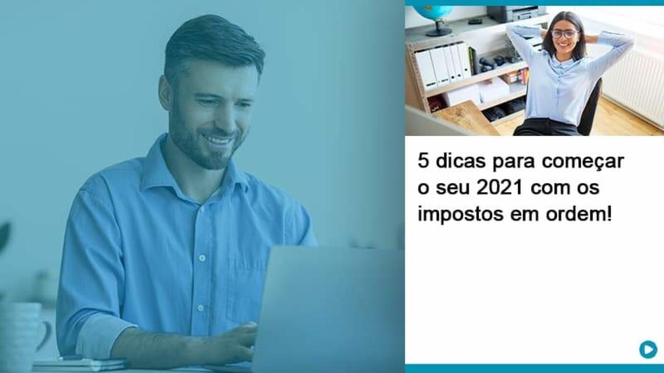 5 Dicas Para Comecar O Seu 2021 Com Os Impostos Em Ordem - Acredit