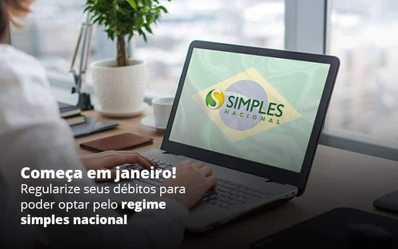 Comeca Em Janeiro Regularize Seus Debitos Para Optar Pelo Regime Simples Nacional Post 1 - Acredit