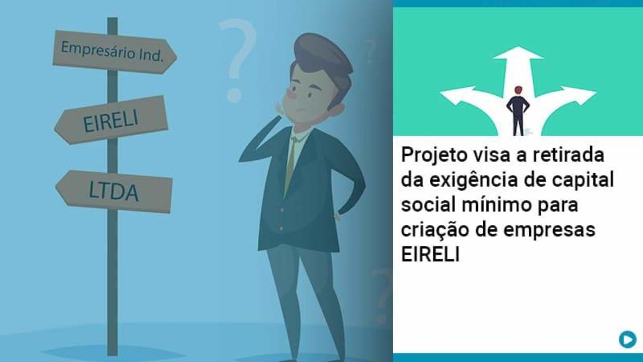 Projeto Visa A Retirada Da Exigência De Capital Social Mínimo Para Criação De Empresas Eireli - Acredit