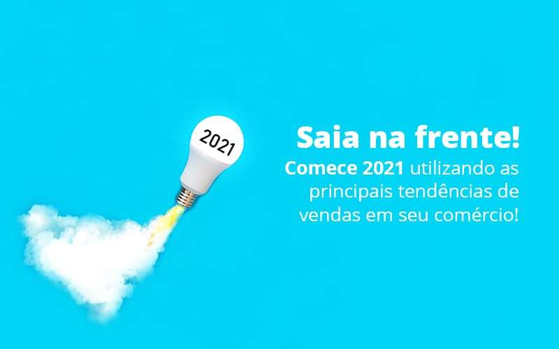 Saia Na Frente Comece 2021 Utilizando As Principais Tendencias De Vendas Em Seu Comercio Post 1 - Acredit