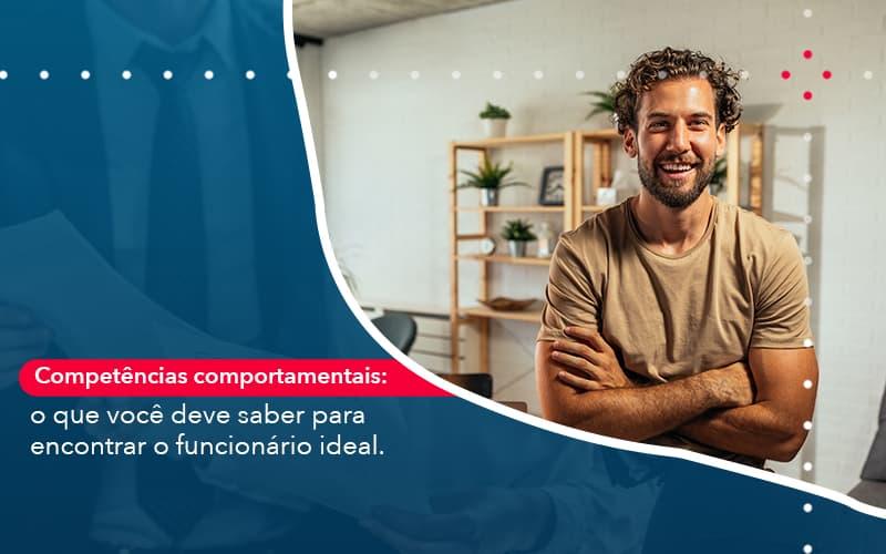 Competencias Comportamntais O Que Voce Deve Saber Para Encontrar O Funcionario Ideal (1) - Acredit