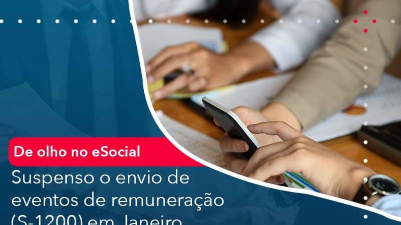 De Olho No E Social Suspenso O Envio De Eventos De Remuneracao S 1200 Em Janeiro - Acredit