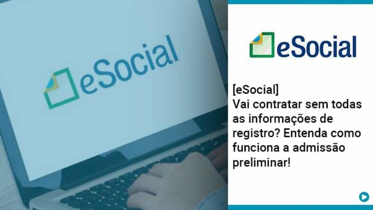 E Social Vai Contratar Sem Todas As Informacoes De Registro Entenda Como Funciona A Admissao Preliminar - Acredit