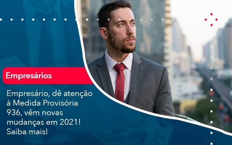 Empresario De Atencao A Medida Provisoria 936 Vem Novas Mudancas Em 2021 Saiba Mais 1 - Acredit