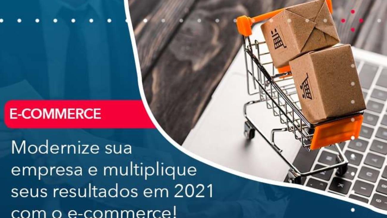 Modernize Sua Empresa E Multiplique Seus Resultados Em 2021 Com O E Commerce - Acredit