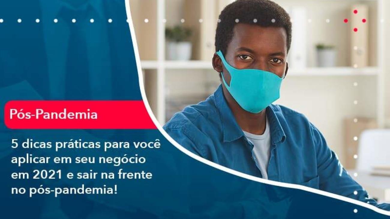 5 Dicas Práticas Para Você Aplicar Em Seu Negócio Em 2021 E Sair Na Frente No Pós Pandemia 1 - Acredit