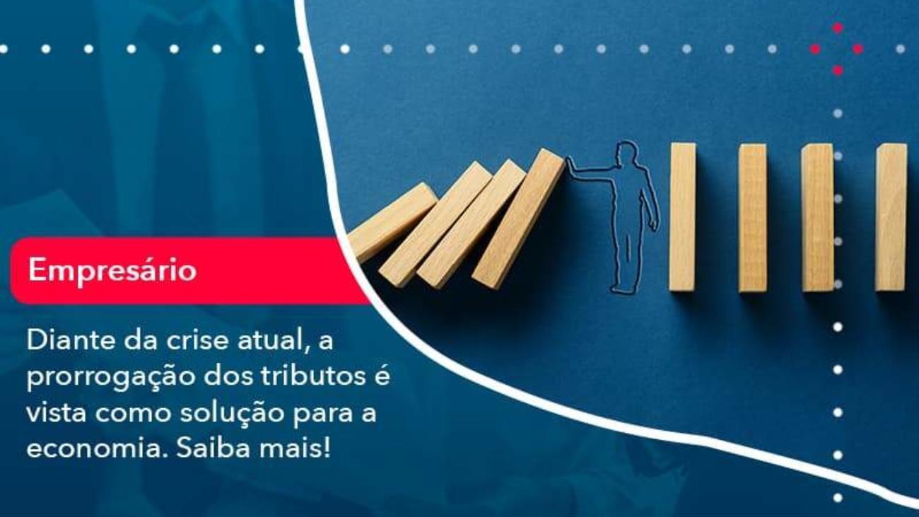 Diante Da Crise Atual A Prorrogacao Dos Tributos E Vista Como Solucao Para A Economia 1 - Acredit
