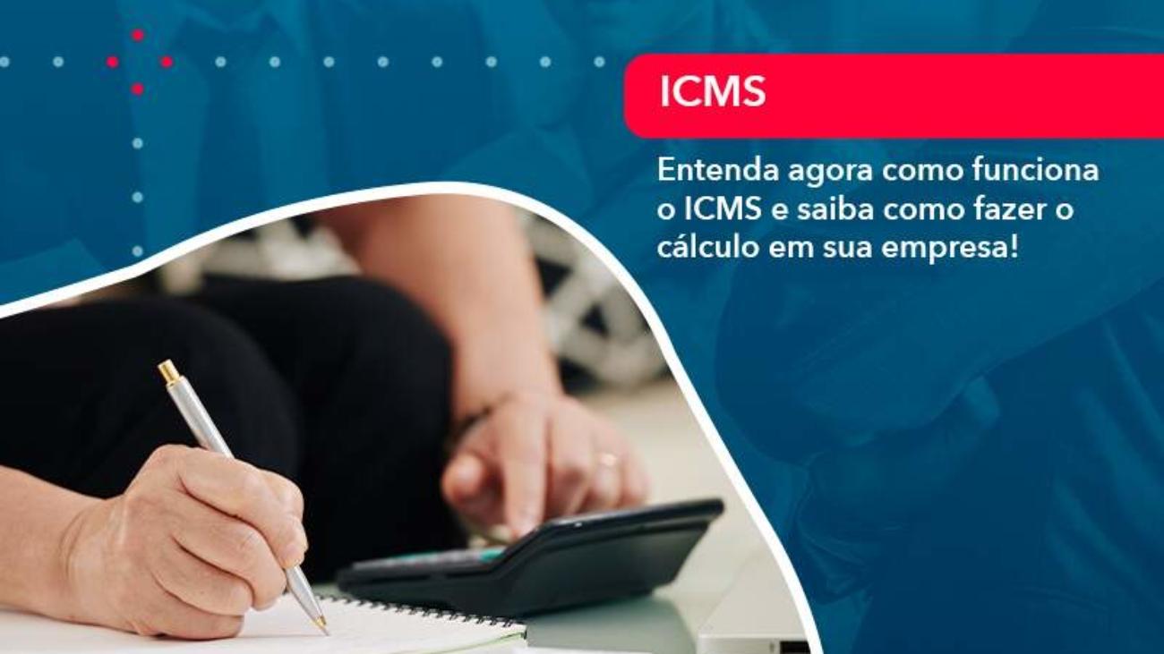 Entenda Agora Como Funciona O Icms E Saiba Como Fazer O Calculo Em Sua Empresa - Acredit