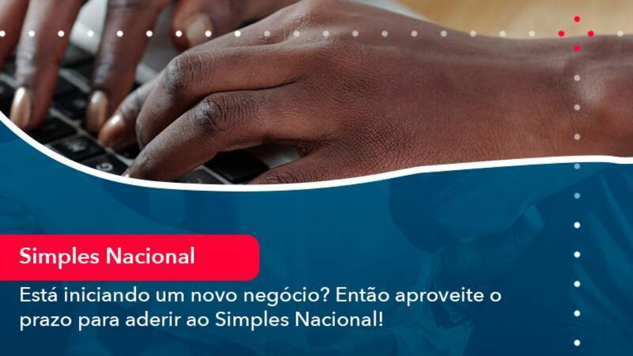 Esta Iniciando Um Novo Negocio Entao Aproveite O Prazo Para Aderir Ao Simples Nacional - Acredit