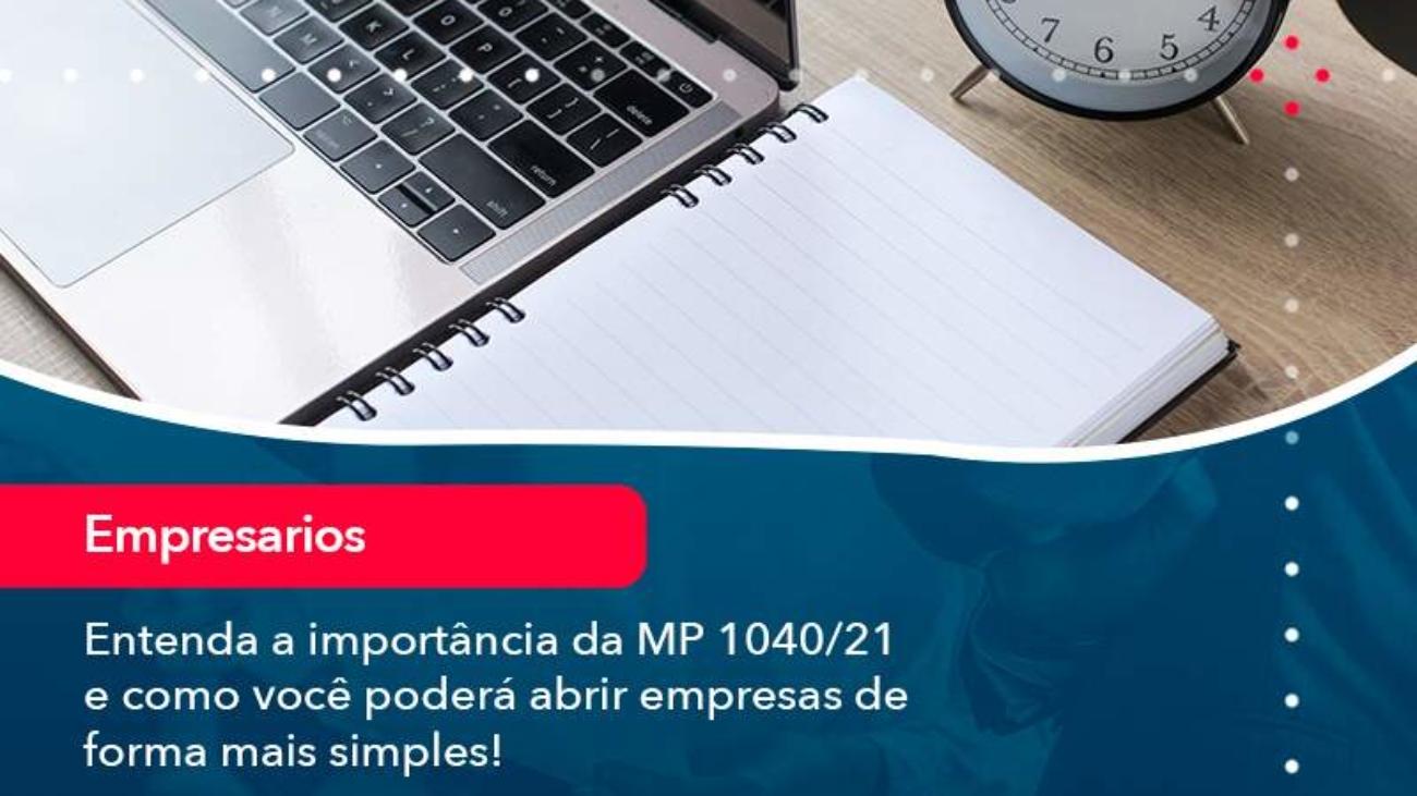 Entenda A Importancia Da Mp 1040 21 E Como Voce Podera Abrir Empresas De Forma Mais Simples - Acredit