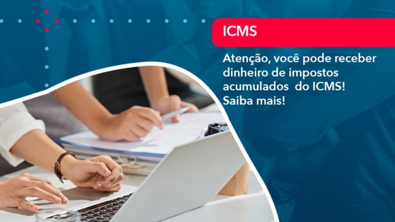 Atencao Voce Pode Receber Dinheiro De Impostos Acumulados Do Icms 1 - Acredit