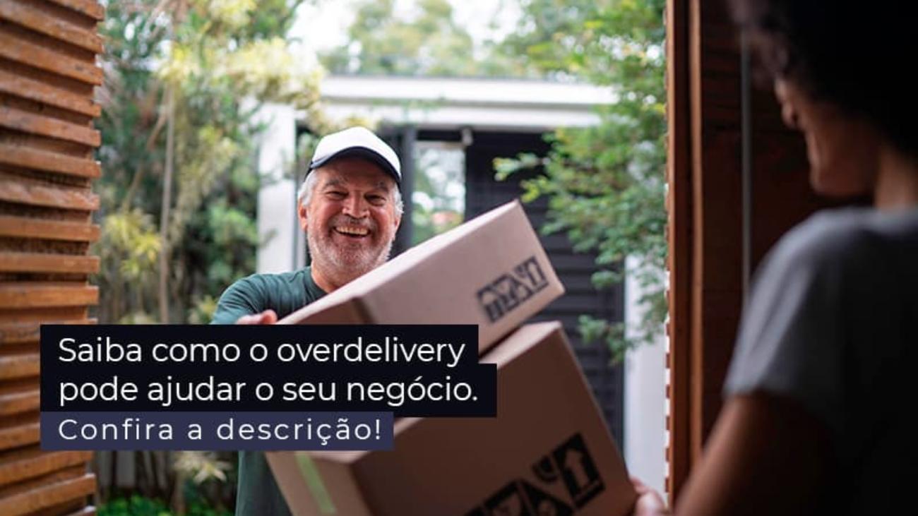 Saiba Como O Overdelivery Pode Ajudar O Seu Negocio Post 1 - Acredit