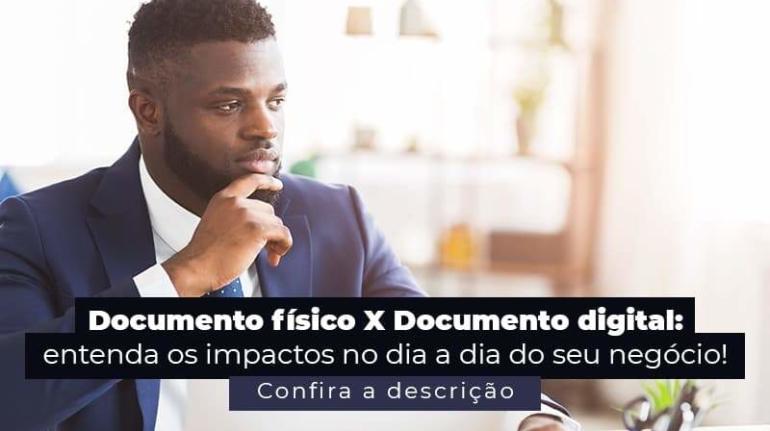 Documento Fisico X Documento Digital Entenda Os Impactos No Dia A Dia Do Seu Negocio Post 1 - Acredit