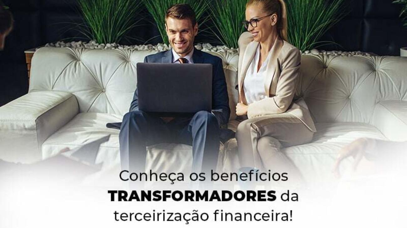 Conheca Os Beneficios Transformadores Da Terceirizacao Financeira Blog 1 - Acredit