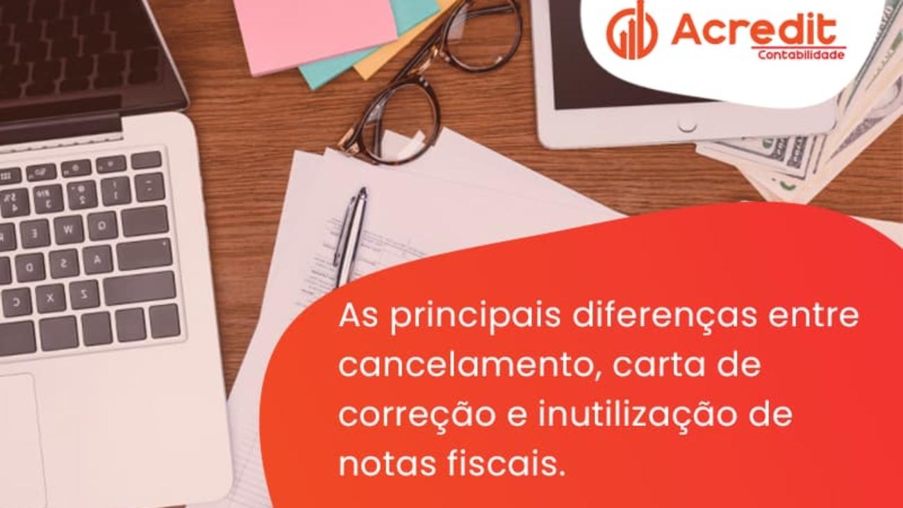 Conheça As Principais Diferenças Entre Cancelamento, Carta De Correção E Inutilização De Notas Fiscais. Confira! Acredit - Acredit