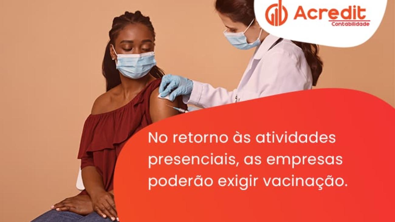 No Retorno às Atividades Presenciais, As Empresas Poderão Exigir Vacinação. Saiba Mais Acredit - Acredit