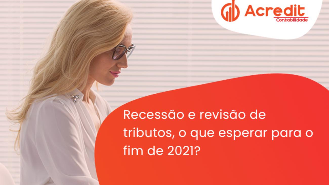 Recessão E Revisão De Tributos, O Que Esperar Para O Fim De 2021 Acredit - Acredit